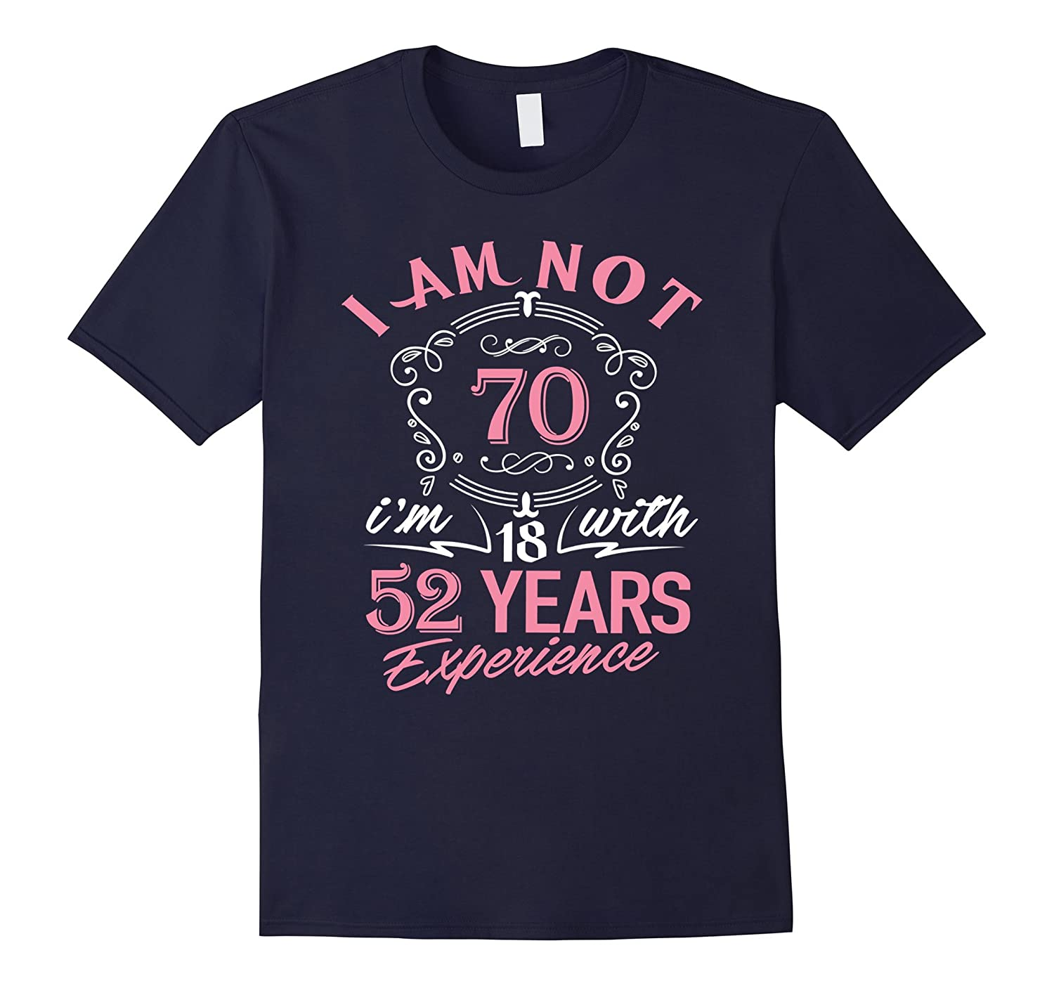 70th Birthday Gift T Shirt Im Not 70 Years Old Bday