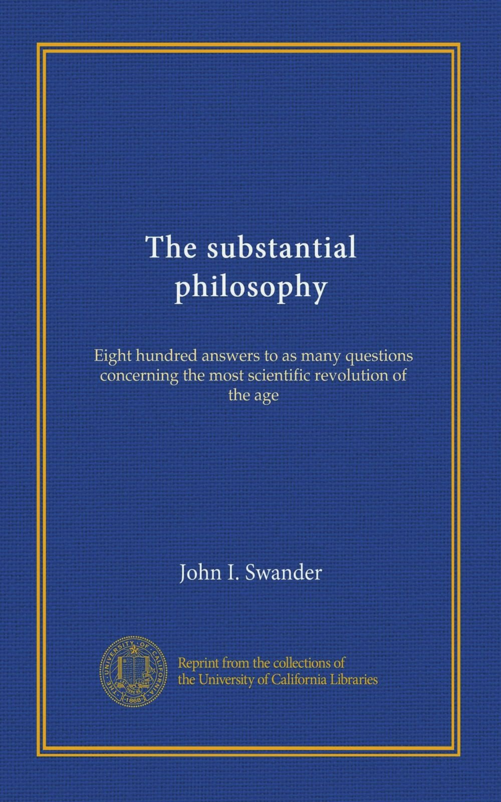 Download The substantial philosophy: Eight hundred answers to as many questions concerning the most scientific revolution of the age pdf