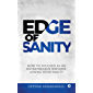 Edge of Sanity : How to Succeed as an Entrepreneur without Losing Your Sanity
