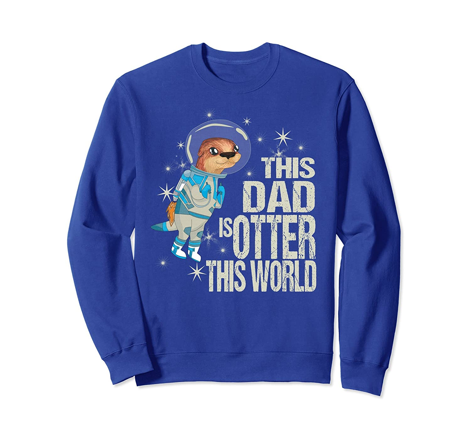 This Dad Is Otter This World Outer Space Pun Sweatshirt- TPT