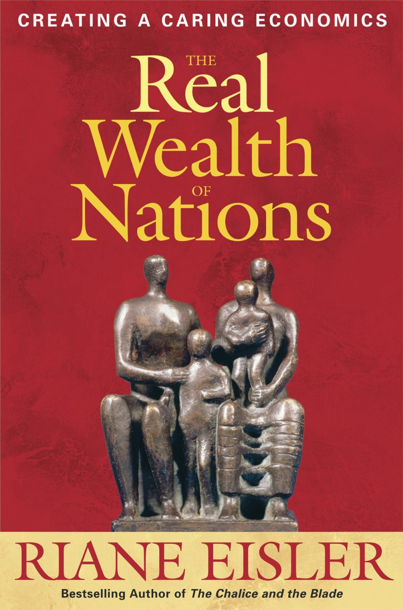 The Real Wealth of Nations: Creating A Caring Economics: Riane Eisler:  9781576756294: Amazon.com: Books