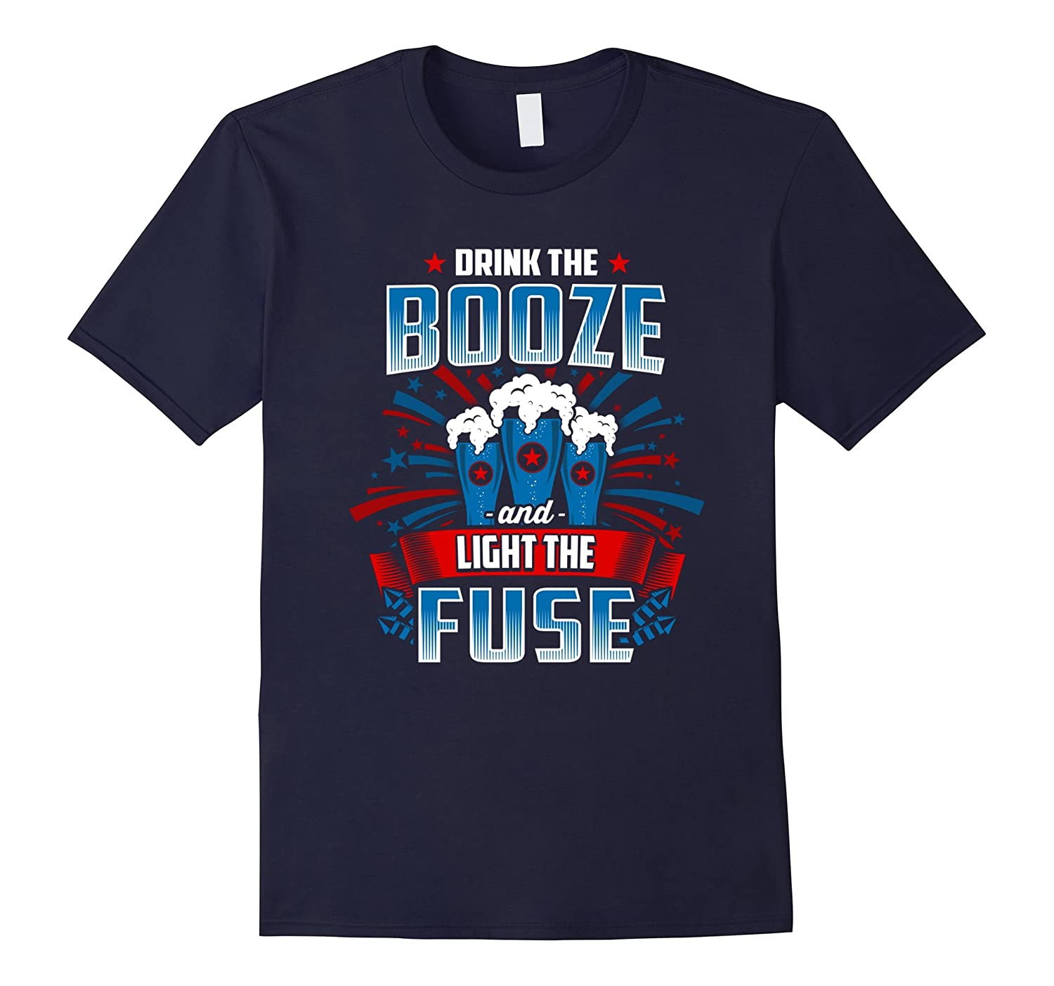 4th Of July Tees: Drink The Booze Light The Fuse Fireworks-TH