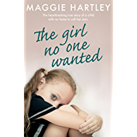 The Girl No One Wanted: The heartbreaking true story of a child with no home to call her own (A Maggie Hartley Foster Carer Story)