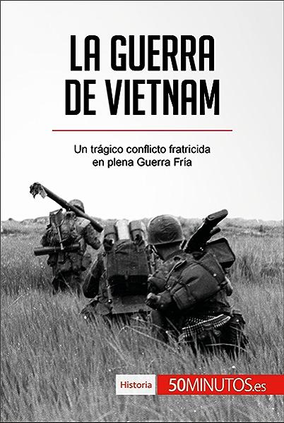 La guerra de Vietnam: Un trágico conflicto fratricida en plena Guerra Fría (Historia) eBook: , 50Minutos.es: Amazon.es: Tienda Kindle