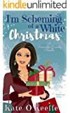 I'm Scheming of a White Christmas: A holiday romantic comedy novella