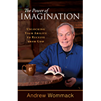 The Power of Imagination: Unlocking Your Ability to Receive from God (English Edition)