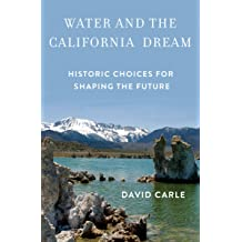 Water and the California Dream: Historic Choices for Shaping the Future May 1, 2016