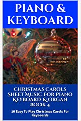 Christmas Carols Sheet Music For Piano Keyboard & Organ Book 4: 10 Easy To Play Christmas Carols For Keyboards Kindle Edition