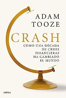 Crash: Cómo una década de crisis financieras ha cambiado el mundo