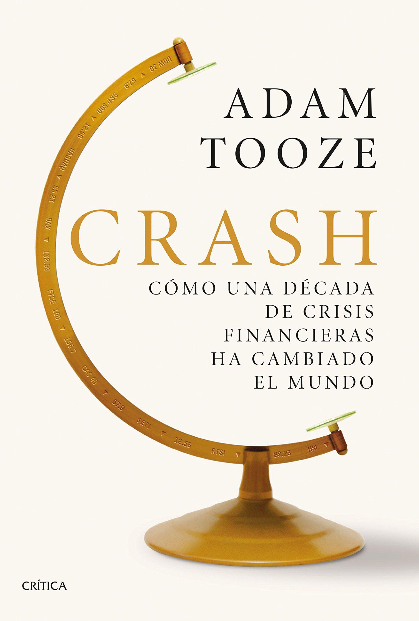 Crash: Cómo una década de crisis financieras ha cambiado el mundo (Serie Mayor) Tapa dura – 6 sep 2018 Adam Tooze Yolanda Fontal Rueda Efrén del Valle Gonzalo García