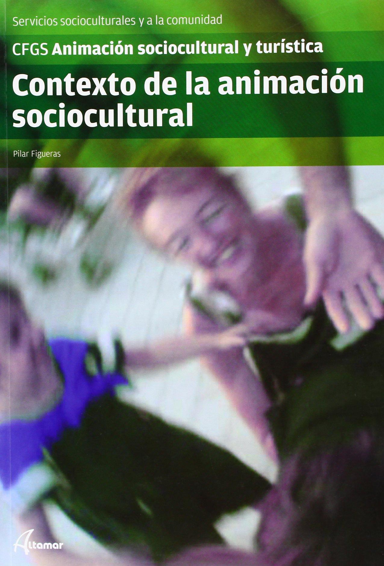 Contexto de la animación sociocultural (CFGS ANIMACIÓN SOCIOCULTURAL Y TURÍSTICA) Tapa blanda – 1 ene 2013 P. Figueras Editorial Altamar 8415309090 Sociedad Y Cultura: General