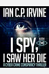 I spy, I Saw Her Die (BOOK TWO): a gripping, page-turning cyber crime murder mystery conspiracy thriller. Kindle Edition