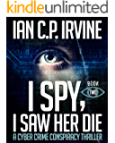 I spy, I Saw Her Die (BOOK TWO): a gripping, page-turning cyber crime murder mystery conspiracy thriller.