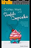 Gottes Werk und Teufels Cupcake: Wie Du zwischen Industrieleckereien und Diät-Trends den Überblick behältst (German Edition)