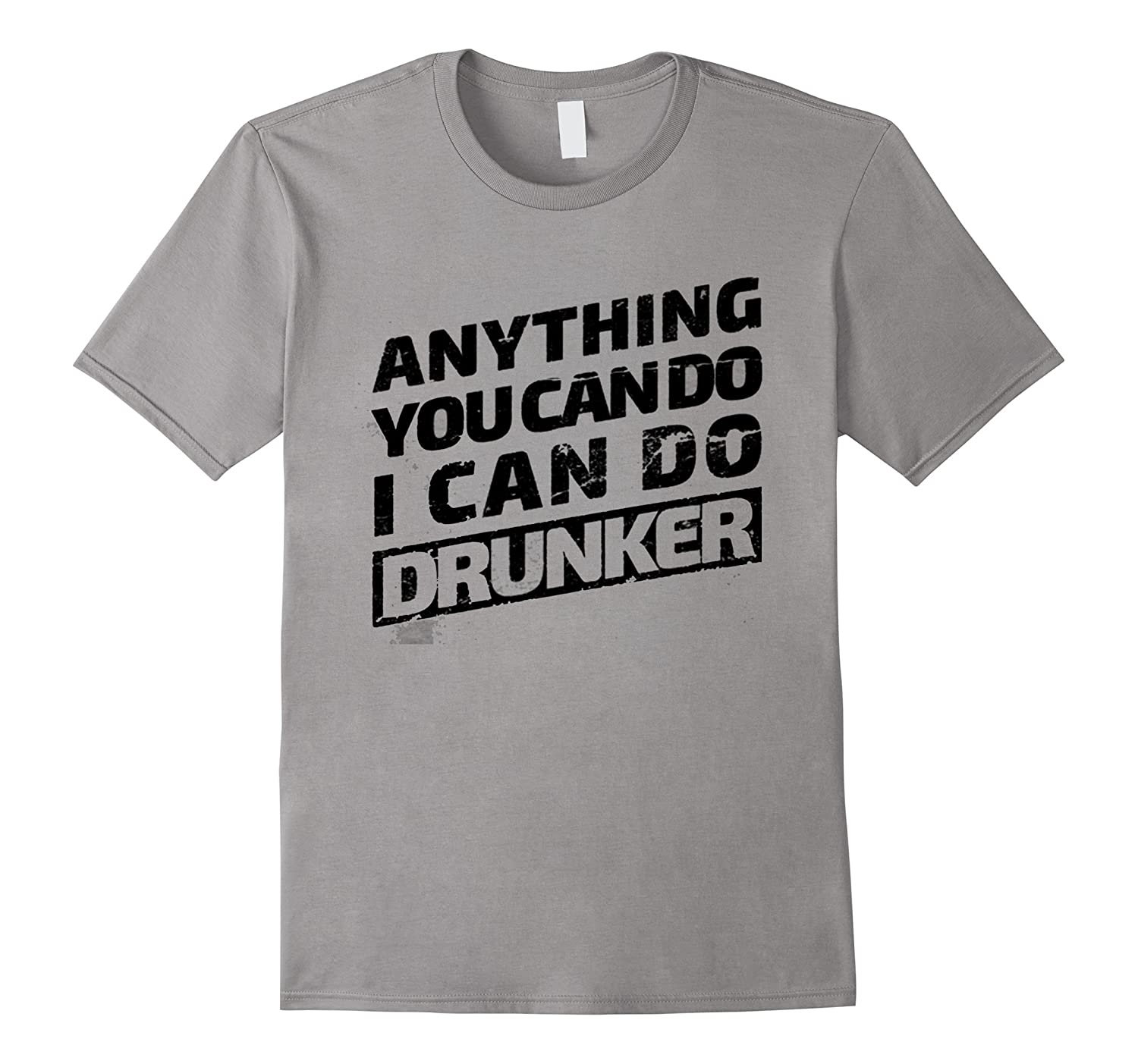 Anything you can do I can do DRUNKER T-Shirts-Vaci
