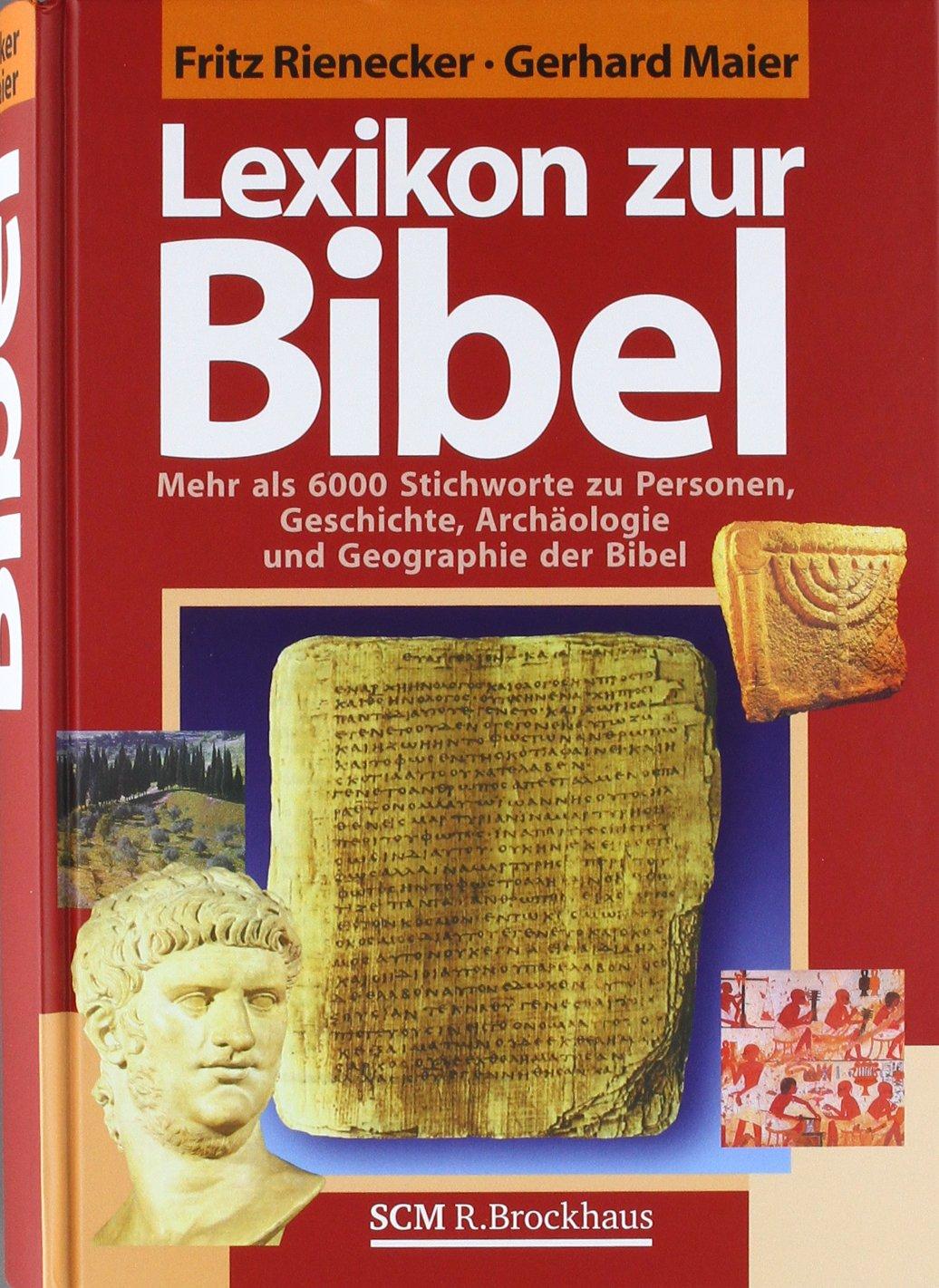 Lexikon zur Bibel: Mehr als 6000 Stichworte zu Personen, Geschichte, Archäologie und Geographie der