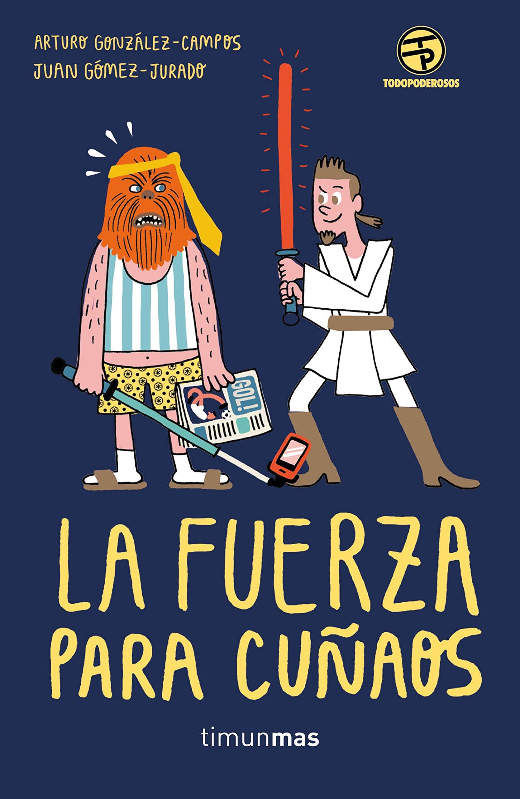 La Fuerza para cuñaos (No Ficción Timunmas) Tapa blanda – 22 nov 2016 Juan Gómez-Jurado Arturo González-Campos Minotauro 8445004158