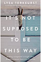 It's Not Supposed to Be This Way: Finding Unexpected Strength When Disappointments Leave You Shattered Hardcover