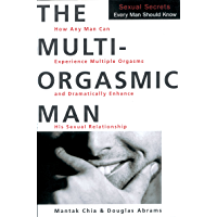 The Multi-Orgasmic Man: Sexual Secrets Every Man Should Know (English Edition)