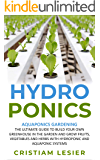 HYDROPONICS: AQUAPONICS gardening ,the ultimate guide to build your own greenhouse in the garden and grow fruits, vegetables and herbs with hydroponic and aquaponic systems