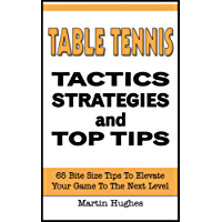 Table Tennis Tactics: 65 Bite-size Tactics, Strategies and Top Tips