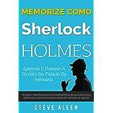 Memorize como Sherlock Holmes - Aprenda e domine a técnica do palácio da memória: Técnica comprovada para memorizar qualquer
