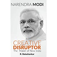 NARENDRA MODI: CREATIVE DISRUPTOR -: The Maker of New India