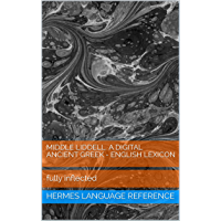 Middle Liddell. A Digital Ancient Greek - English Lexicon: fully inflected (Hermes Language Reference Book 6)