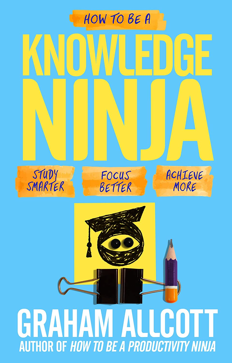 How to be a Knowledge Ninja: Study smarter. Focus better ...