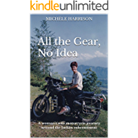 All the Gear, No Idea: A woman's solo motorcycle journey around the Indian subcontinent