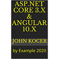 ASP.NET Core 3.x & Angular 10.x: by Example 2020 (Part I Book 1) (English Edition)