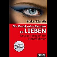 Die Kunst, seine Kunden zu lieben: Neurostrategie® für Unternehmer (Dein Business)
