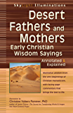 Desert Fathers and Mothers: Early Christian Wisdom Sayings—Annotated & Explained (SkyLight Illuminations)