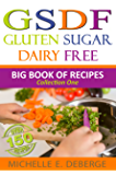 Gluten Sugar Dairy Free: Big Book of Recipes Volume 1
