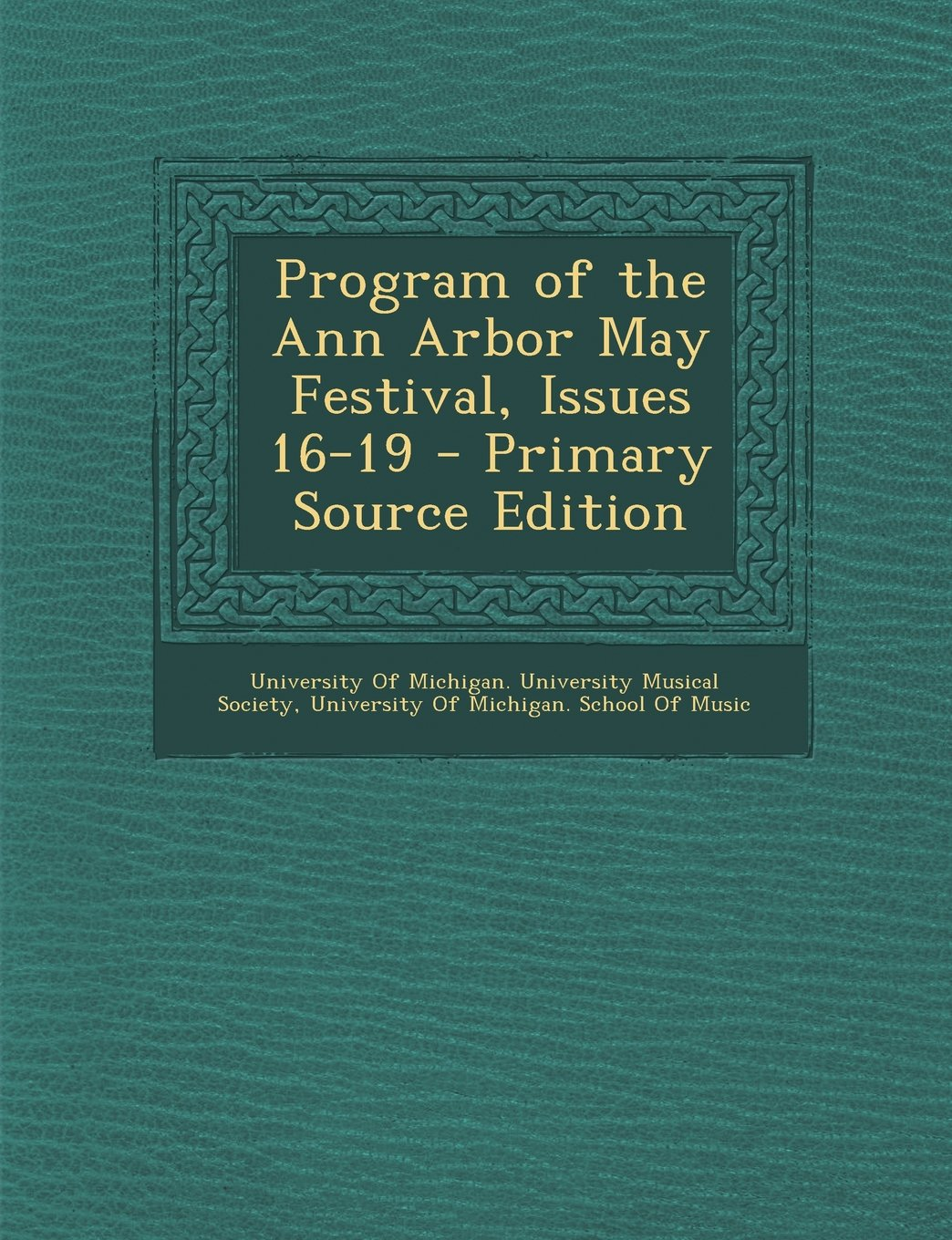 Program of the Ann Arbor May Festival, Issues 16-19 - Primary Source Edition pdf epub