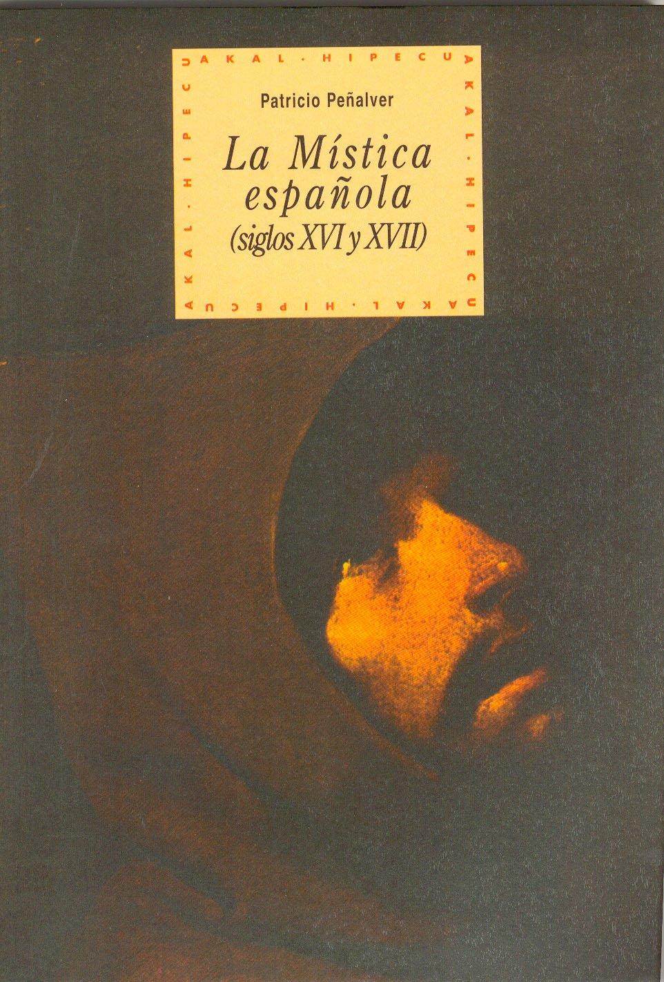 La mística española siglos XVI-XVII : 26 Historia del pensamiento y la cultura: Amazon.es: Peñalver, Patricio: Libros