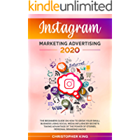Instagram Marketing Advertising 2020: The beginners guide on how to grow your small business using social media influencer secrets taking advantage of the power of stories, personal branding hacks