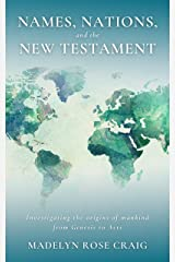 Names, Nations, and the New Testament: Investigating the origins of mankind from Genesis to Acts Kindle Edition