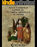Capire la filosofia medievale in un'ora (Capire... in un'ora Vol. 2)