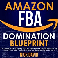 Amazon FBA Domination Blueprint: The Ultimate Guide to Building Your Own Passive Income Empire on Amazon, and Selling…