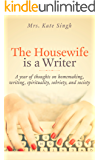The Housewife Is a Writer: A year of thoughts on homemaking, writing, spirituality, sobriety, and society