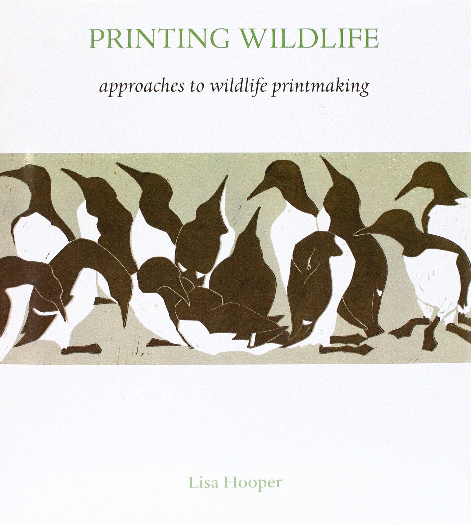 Printing Wildlife: Approaches to Wildlife Printmaking (Wildlife Art Techniques)