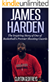 James Harden: The Inspiring Story of One of Basketball's Premier Shooting Guards (Basketball Biography Books)