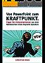 Von PowerPoint zum Kraftpunkt - Tipps für Präsentationen aus dem Nähkästchen eines Keynote-Speakers: Präsentieren in einer digitalen Welt