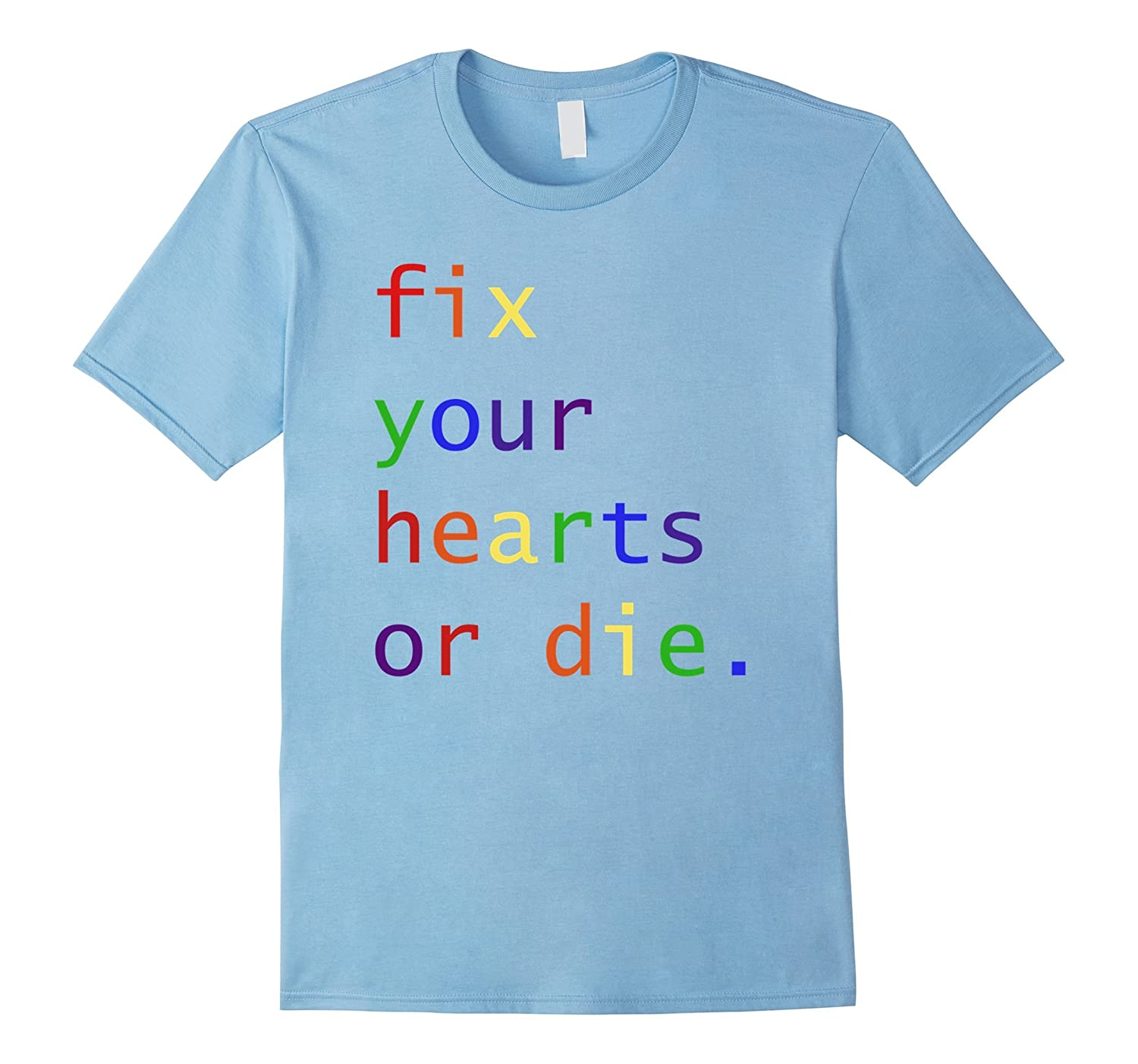 Amazoncom Fix Your Hearts Or Die Lgbt Pride Shirt Clothing