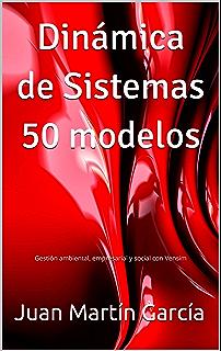 Dinámica de Sistemas 50 modelos: Gestión ambiental, empresarial y social con Vensim (Spanish