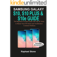 SAMSUNG GALAXY S10, S10 PLUS & S10e Guide: The Beginner to Expert Guide with tips and Tricks to Master your iPad S10 Series and Troubleshoot Common Problems