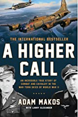 A Higher Call: An Incredible True Story of Combat and Chivalry in the War-Torn Skies of World War II Kindle Edition