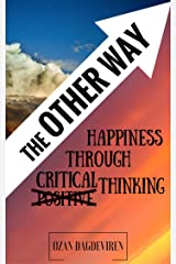 The Other Way: Happiness Through Critical Thinking Kindle Edition