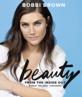 Bobbi brown makeup manual for everyone from beginner to pro bobbi brown beauty from the inside out makeup wellness confidence fandeluxe Choice Image
